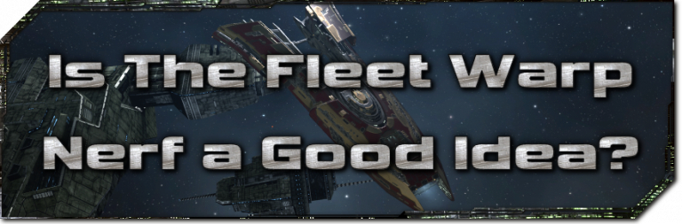 EVE Evolved: Is EVE's fleet warp nerf a good idea?