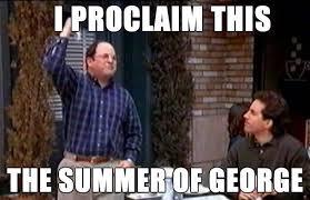i-proclaim-this-the-summer-of-george.jpg