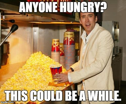 anyone-hungry-this-could-be-a-while-popcorn-meme_559956_1.jpg